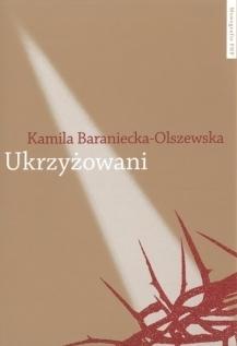 Ukrzyżowani, Kamila Baraniecka-Olszewska
