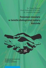 Fenomen niewiary w świetle dialogicznej natury Kościoła, Ks. T. Huzarek, M. Fiłkowski OFM Conv., Ks. A. Drzycimski
