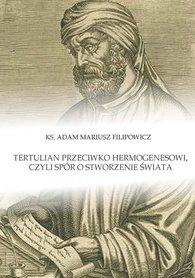 Tertulian przeciwko Hermogenesowi, czyli spór o stworzenie świata, Ks. A. M. Filipowicz