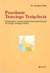 Przesłanie Trzeciego Tysiąclecia. Widowiska i inscenizacje ewangelizacyjne na progu nowego wieku, Ks. G. Klaja