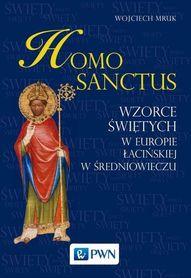 Homo sanctus. Wzorce świętych w Europie Łacińskiej w średniowieczu , W. Mruk