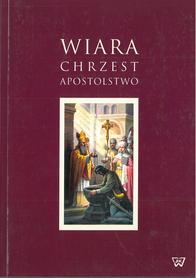 Wiara, chrzest, apostolstwo, red. ks. M. Kowalczyk SAC, ks. K. Marcyński SAC, ks. M. Mejzner SAC