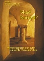 Skąd Kościół? Wokół współczesnych pytań o początki chrześcijaństwa, red. Ks. H. Seweryniak, Ks. M. Skierkowski