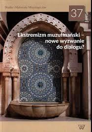 Ekstremizm muzułmański - nowe wyzwanie do dialogu?, red. J. Różański OMI