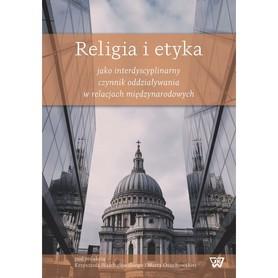 Religia i etyka jako interdyscyplinarny czynnik oddziaływania w relacjach międzynarodowych, red. K. Warchałowski, M. Osuchowska