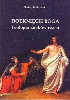 Dotknięcie Boga. Teologia znaków czasu, S. Budzyński