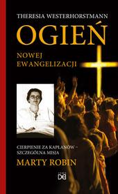 Ogień nowej ewangelizacji. Cierpienie za kapłanów - szczególna misja Marty Robin, T. Westerhorstmann