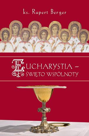 Eucharystia - święto wspólnoty, ks. R. Berger (1)