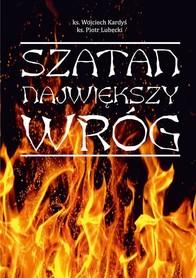 Szatan. Największy wróg, ks. W. Kardyś, ks. P. Lubecki