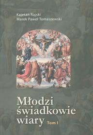 Młodzi świadkowie wiary. Tom I, K. Rajski, M. P. Tomaszewski