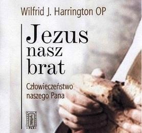 Jezus nasz brat. Człowieczeństwo naszego Pana, W. J. Harrington OP