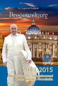 Drogowskazy. Beatyfikowani i kanonizowani przez papieża Franciszka w latach 2013-2015, ks. Z. Podlejski