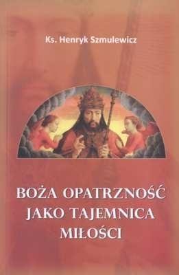 Boża opatrzność jako tajemnica miłości, Ks. H. Szmulewicz