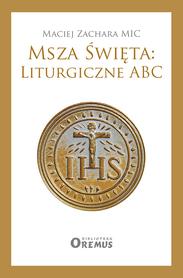 Msza święta: liturgiczne ABC, M. Zachara MIC