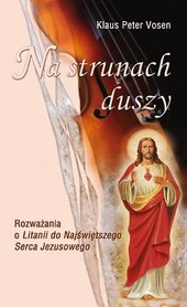 Na strunach duszy. Rozważania o Litanii do Najświętszego Serca Jezusowego, K. P. Vosen