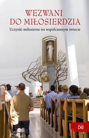 Wezwani do miłosierdzia. Uczynki miłosierne we współczesnym świecie, praca zbiorowa