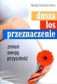 Dusza - los - przeznaczenie czyli korekcja programów przedurodzeniowych, N. Szerstiennikow