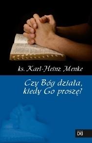 Czy Bóg działa, kiedy Go proszę?, ks. Karl-Heinz Menke