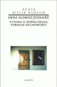 Inna nowoczesność. Pytania o współczesną formułę duchowości., A. Bielik-Robson
