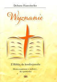 Wyznanie. Z Biblią do konfesjonału. Słowa napisane z miłości... do spowiedzi., D. Sianożęcka
