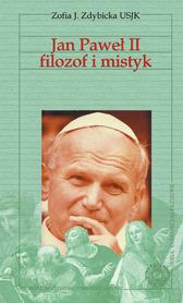 Jan Paweł II filozof i mistyk, Zofia J. Zdybicka USJK.