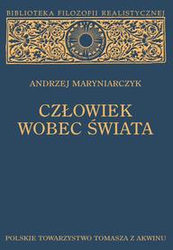 CZŁOWIEK WOBEC ŚWIATA. Studium z metafizyki realistycznej, Andrzej Maryniarczyk.
