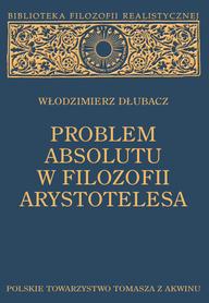PROBLEM ABSOLUTU W FILOZOFII ARYSTOTELESA, Włodzimierz Dłubacz.