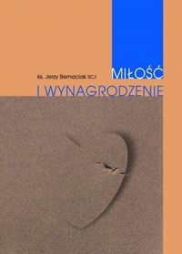 Miłość i wynagrodzenie., ks. Jerzy Bernaciak SCJ