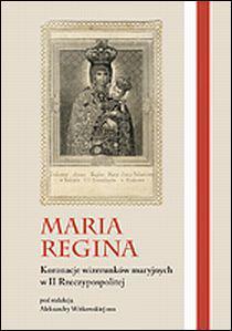 Maria Regina. Koronacje wizerunków maryjnych w II Rzeczypospolitej., red. A. Witkowska osu (1)