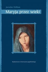 Maryja przez wieki. Jej miejsce w historii kultury, J. Pelikan