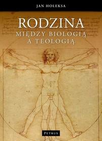 Rodzina między biologią a teologią., J. Holeksa
