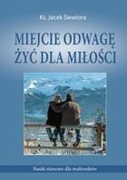 Miejcie odwagę żyć dla miłości. Nauki stanowe dla małżonków., Ks. J. Siewiora