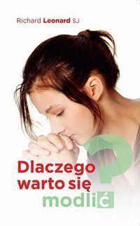 Dlaczego warto się modlić?, R. Leonard SJ