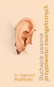 Słuchajcie uważnie przypowieści ewangelicznych, ks. Zygmunt Podlejski