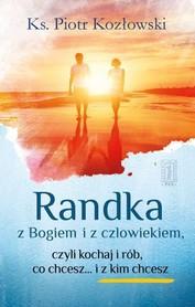 Randka z Bogiem i z człowiekiem, czyli kochaj i rób, co chcesz... i z kim chcesz, Ks. P. Kozłowski