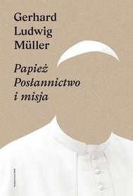 Papież. Posłannictwo i misja, G. L. Müller