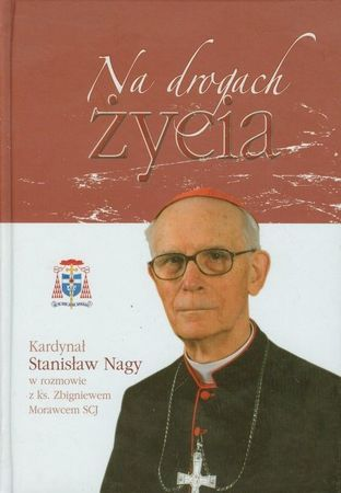 Na drogach życia, Kardynał Stanisław Nagy w rozmowie z ks. Zbigniewem Morawcem SCJ (1)