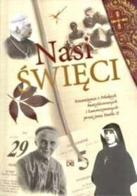 Nasi Święci. Rozważania o Polakach beatyfikowanych i kanonizowanych przez Jana Pawła II, red. W. Zagrodzki CSsR