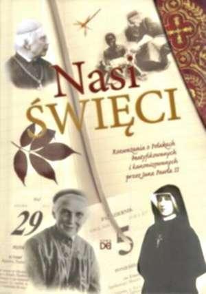 Nasi Święci. Rozważania o Polakach beatyfikowanych i kanonizowanych przez Jana Pawła II, red. W. Zagrodzki CSsR (1)