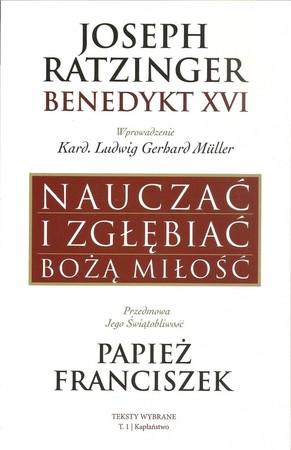 Nauczać i zgłębiać Bożą miłość. Teksty wybrane. T. I. Kapłaństwo, Joseph Ratzinger - Benedykt XVI. (1)