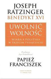 Uwolnić wolność. Wiara a polityka w trzecim tysiącleciu, Joseph Ratzinger - Benedykt XVI