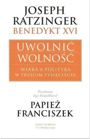 Uwolnić wolność. Wiara a polityka w trzecim tysiącleciu, Joseph Ratzinger - Benedykt XVI (1)