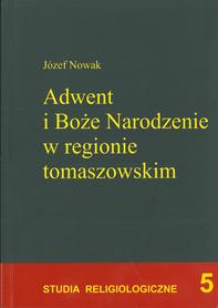 Adwent i Boże Narodzenie w regionie tomaszowskim. Studium religijności ludowej, Józef Nowak.