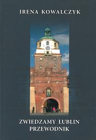 Zwiedzamy Lublin. Przewodnik, Irena Kowalczyk