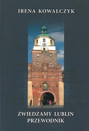 Przewodnik. Zwiedzamy Lublin, Irena Kowalczyk (1)