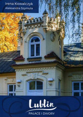 Lublin. Pałace i dwory, Irena Kowalczyk, Aleksandra Szymula. (1)