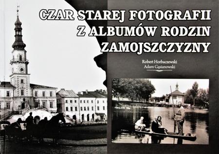 Czar starej fotografii z albumów rodzin Zamojszczyzny, Robert Horbaczewski, Adam Gąsianowski. (1)
