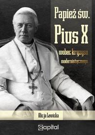 Papież św. Pius X wobec kryzysu modernistycznego., A. Lewicka