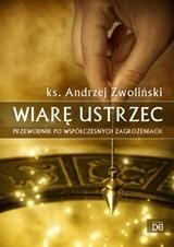 Wiarę ustrzec. Przewodnik po współczesnych zagrożeniach., ks. A. Zwoliński