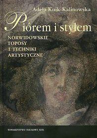 Piórem i stylem. Norwidowskie toposy i techniki artystyczne., A. Kuik-Kalinowska